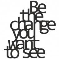 Napis 3D na ścianę BE THE CHANGE YOU WANT TO SEE DekoSign czarny