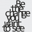 Napis na ścianę BE THE CHANGE YOU WANT TO SEE DekoSign czarny BTC1-1