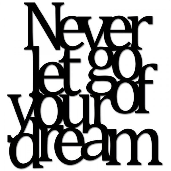 Napis na ścianę DekoSign NEVER LET GO OF YOUR DREAM czarny NLG1-1