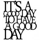 Napis na ścianę ITS A GOOD DAY TO HAVE A GOOD DAY DekoSign czarny