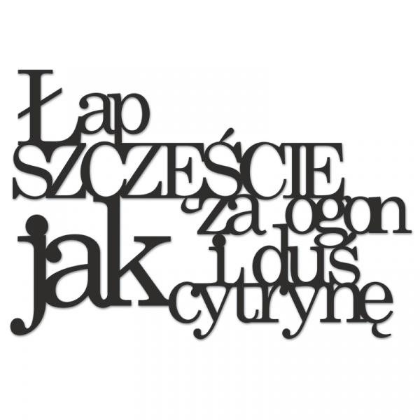 Napis na ścianę ŁAP SZCZĘŚCIE ZA OGON I DUŚ JAK CYTRYNĘ DekoSign czarny LSZ1-1