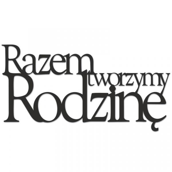 Napis na ścianę RAZEM TWORZYMY RODZINĘ DekoSign czarny RTR1-1